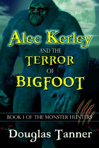 Alec Kerley and the Terror of Bigfoot (Alec Kerley and the Monster Hunters Book 1) by [Douglas Tanner]