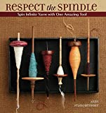 Respect the Spindle: Spin Infinite Yarns with One Amazing Tool...