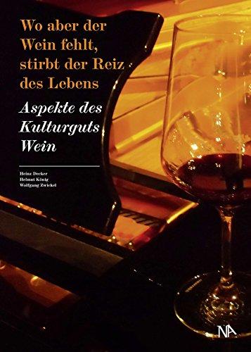 Wo aber der Wein fehlt, stirbt der Reiz des Lebens: Aspekte des Kulturguts Wein