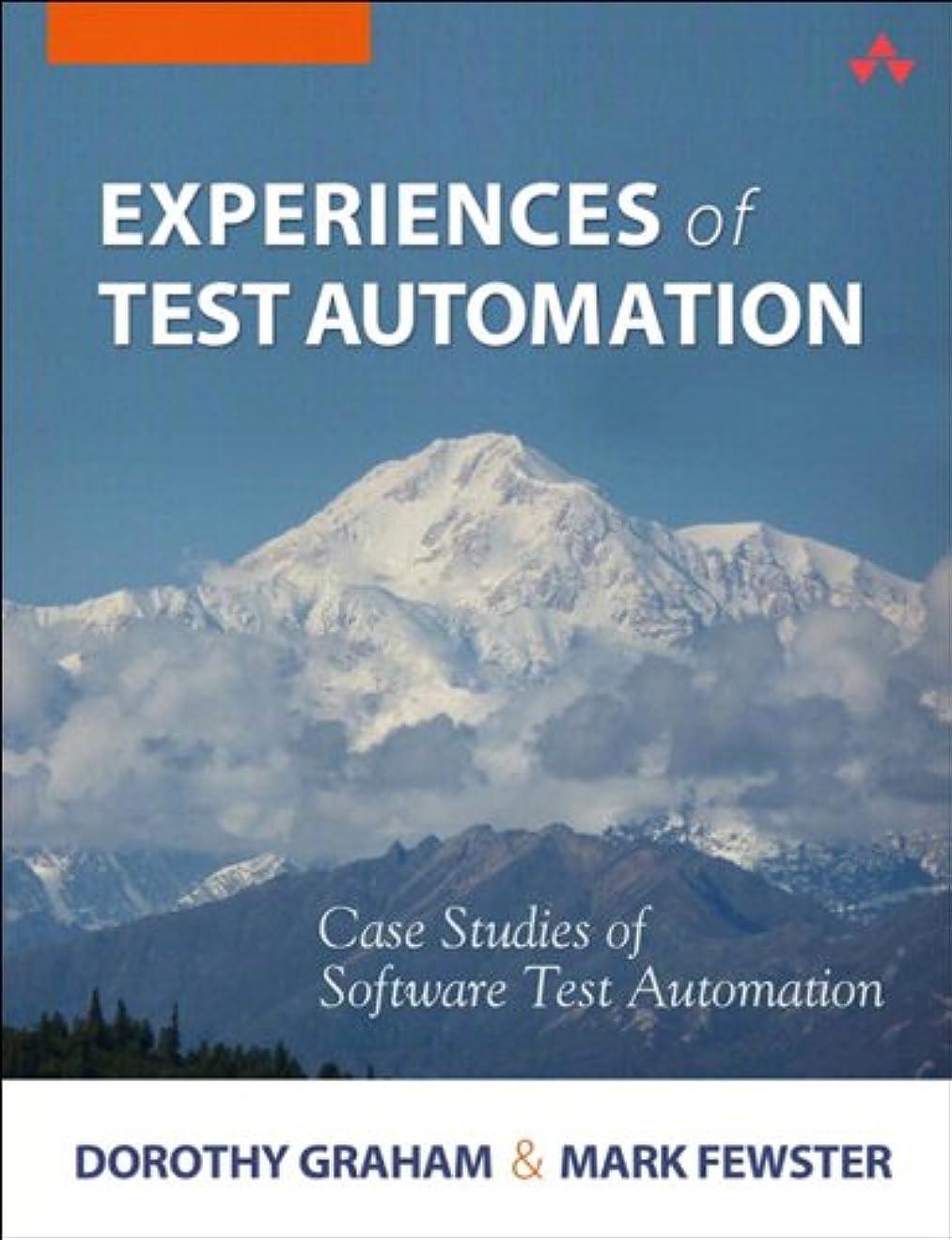 コミュニティ郡自慢Experiences of Test Automation: Case Studies of Software Test Automation (English Edition)