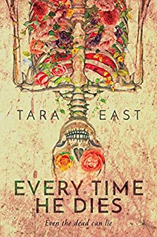 Every Time He Dies by [Tara Louise East]