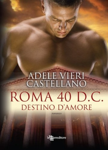 Roma 40 d.C. Destino d'amore (Roma Caput Mundi Vol. 1)