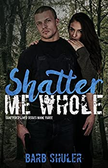 Shatter Me Whole (Shattered Lives Book 3) by [Barb Shuler]