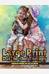 Large Print Dot-to-Dot Therapy: Puzzles from 341 to 572 Dots (Dot to Dot Books For Adults) (Volume 25) Paperback