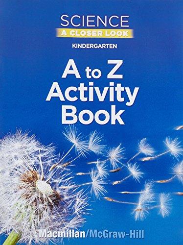 Science, A Closer Look, Grade K, Kindergarten A to Z Activity Book (ELEMENTARY SCIENCE CLOSER LOOK)