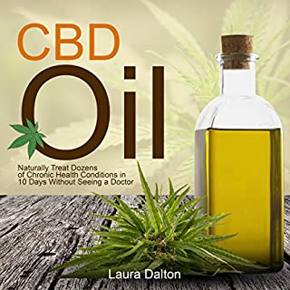Couverture de CBD Oil: Naturally Treat Dozens of Chronic Health Conditions in 10 Days Without Seeing a Doctor