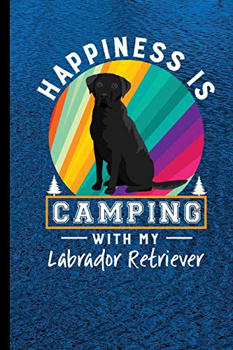 Happiness Is Camping With My Labrador Retriever: RV Camping Travel Journal Black Lab Dog Memory Book RVing Log Book Keepsake Diary Road Trip Planner Tracker Campground Vacation Record