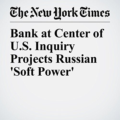 Bank at Center of U.S. Inquiry Projects Russian 'Soft Power' copertina