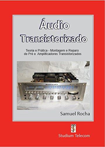 AMPLIFICADORES DE ÁUDIO TRANSISTORIZADOS : Teoria e Prática, da Montagem ao Reparo, Editora Studiumtelecom