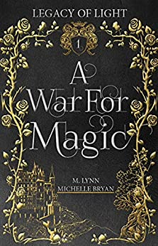 A War for Magic (Legacy of Light Book 1) by [Michelle Bryan, M. Lynn]