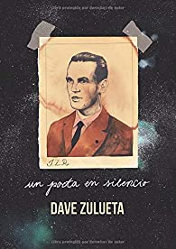 Un Poeta En Silencio par Dave Zulueta