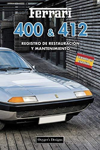 FERRARI 400 & 412: REGISTRO DE RESTAURACIÓN Y MANTENIMIENTO (Ediciones en español)