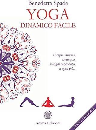 Yoga dinamico facile: Ovunque, in ogni momento, a ogni età