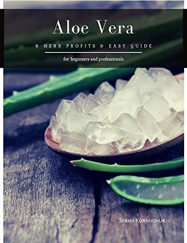 Aloe Vera: 6 herb Profits & Easy Guide (English Edition)