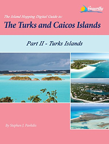 The Island Hopping Digital Guide To The Turks and Caicos Islands - Part II - The Turks Islands: Including Grand Turk, North Creek Anchorage, Hawksnest ... Cay, and Great Sand Cay...