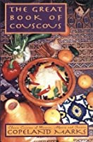 Great Book of Couscous: Classic Cuisines of Morocco, Algeria and Tunisia 1556114206 Book Cover