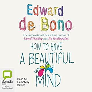 How to Have a Beautiful Mind                   By:                                                                                                                                 Edward De Bono                               Narrated by:                                                                                                                                 Humphrey Bower                      Length: 5 hrs and 18 mins     8 ratings     Overall 4.3