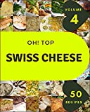 Oh! Top 50 Swiss Cheese Recipes Volume 4: Not Just a Swiss Cheese Cookbook! (English Edition)