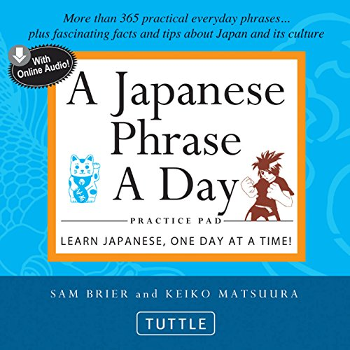 Japanese Phrase A Day Practice Pad: Learn Japanese, One Day at a Time! (With Online Audio) (Tuttle Practice Pads)