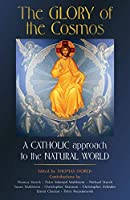 The Glory of the Cosmos: A Catholic Approach to the Natural World
