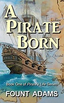 A Pirate Born (Pirate's Life Book 1) by [Fount Adams]