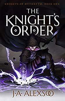 The Knight's Order (Knights of Mythreth Book 1) by [J.A. Alexsoo]