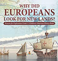 Why Did Europeans Look for New Lands? - Reasons for Exploration Grade 3 - Children's American History Books