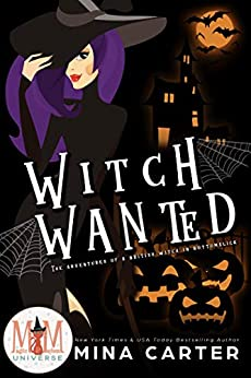 Witch Wanted: Magic and Mayhem Universe (The Adventures of a British Witch in Bottomslick) by [Mina Carter]