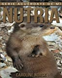 Nutria: Libro de imágenes asombrosas y datos curiosos sobre los Nutria para...