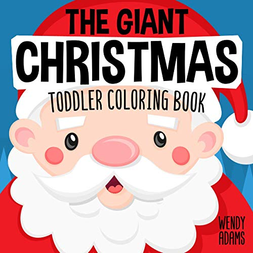 The Giant Christmas Toddler Coloring Book: Easy and Cute Christmas Holiday Coloring Designs for Children