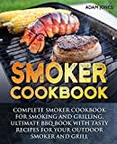 Smoker Cookbook: Complete Smoker Cookbook for Smoking and Grilling, Ultimate BBQ Book with Tasty...