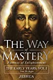 The Way of Mastery, Pathway of Enlightenment: Jeshua, The Early Years: Volume I