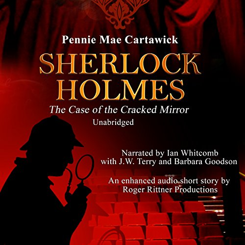 Sherlock Holmes     The Case of the Cracked Mirror, A Short Mystery, Book 3              By:                                                                                                                                 Pennie Mae Cartawick                               Narrated by:                                                                                                                                 Ian Whitcomb,                                                                                        J.W. Terry,                                                                                        Barbara Goodson                      Length: 32 mins     3 ratings     Overall 5.0