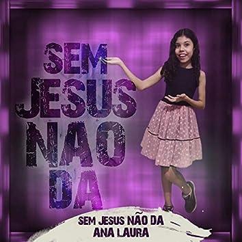 Sem Jesus Não Da