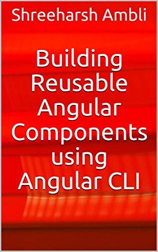 Building Reusable Angular Components using Angular CLI