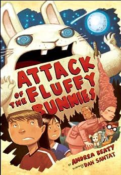 Attack of the Fluffy Bunnies by [Dan Santat, Andrea Beaty]