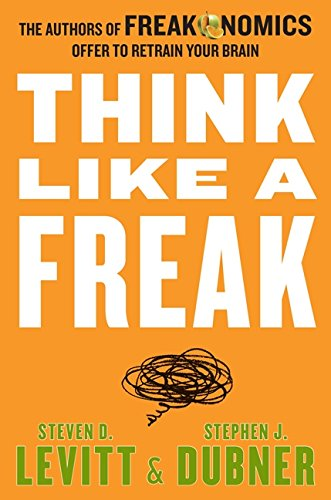 Think Like a Freak: The Authors of Freakonomics Offer to Retrain Your Brainの詳細を見る