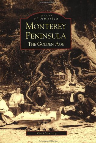 Monterey Peninsula:  The Golden Age   (CA)   (Images of America)