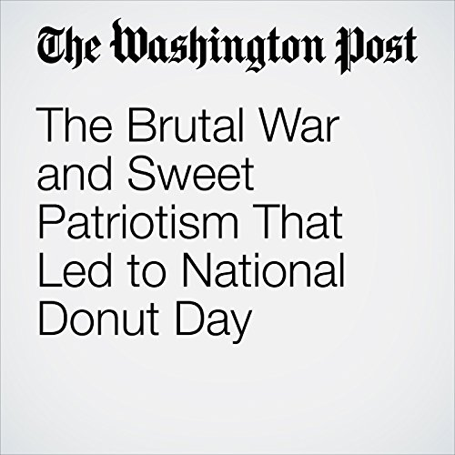 The Brutal War and Sweet Patriotism That Led to National Donut Day copertina