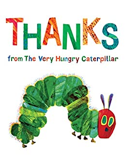 Thanks from The Very Hungry Caterpillar by [Eric Carle]