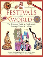 Festivals of the World: The Illustrated Guide to Celebrations, Customs, Events and Holidays