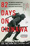 82 Days on Okinawa: One American s Unforgettable Firsthand Account of the Pacific War s Greatest Battle