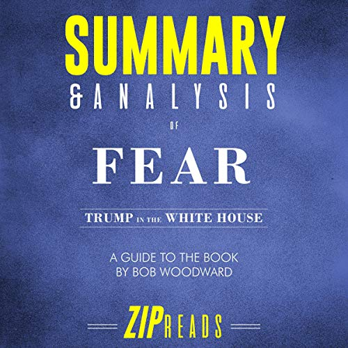 Summary & Analysis of Fear: Trump in the White House     A Guide to the Book by Bob Woodward              By:                                                                                                                                 ZIP Reads                               Narrated by:                                                                                                                                 Michael London Anglado                      Length: 1 hr and 16 mins     Not rated yet     Overall 0.0