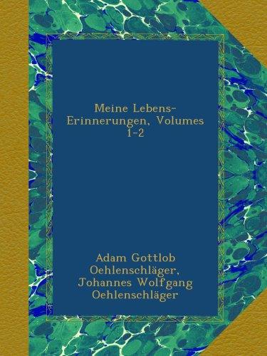 Meine Lebens-Erinnerungen, Volumes 1-2