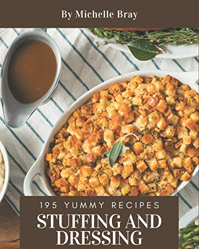 195 Yummy Stuffing and Dressing Recipes: A Yummy Stuffing and Dressing Cookbook that Novice can Cook