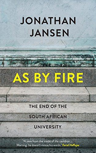 As by Fire: The End of the South African University (English Edition)