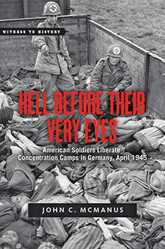Hell Before Their Very Eyes: American Soldiers Liberate Concentration Camps in Germany, April 1945 (Witness to History)