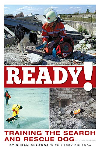 Ready! Training the Search and Rescue Dog, Second Edition (CompanionHouse Books) Choosing, Socializing, and Training a Potential SAR Dog, Search Mission Management, How Dogs Use Scent, History, & More
