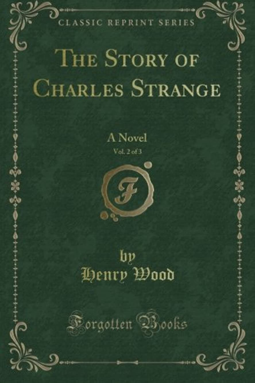 崩壊逸脱交流するThe Story of Charles Strange: A Novel, Vol. 2 of 3 (Classic Reprint)