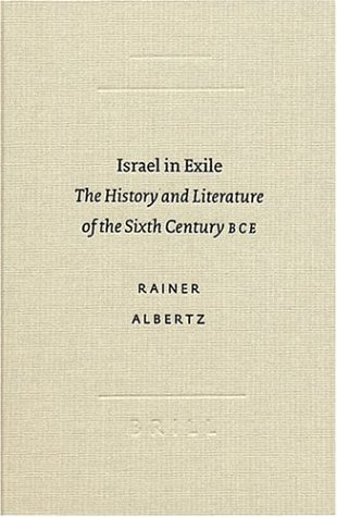Download Israel in Exile: The History and Literature of the Sixth Century B.C.E (Studies in Biblical Literature (Society of Biblical Literature), 3.) 9004127178